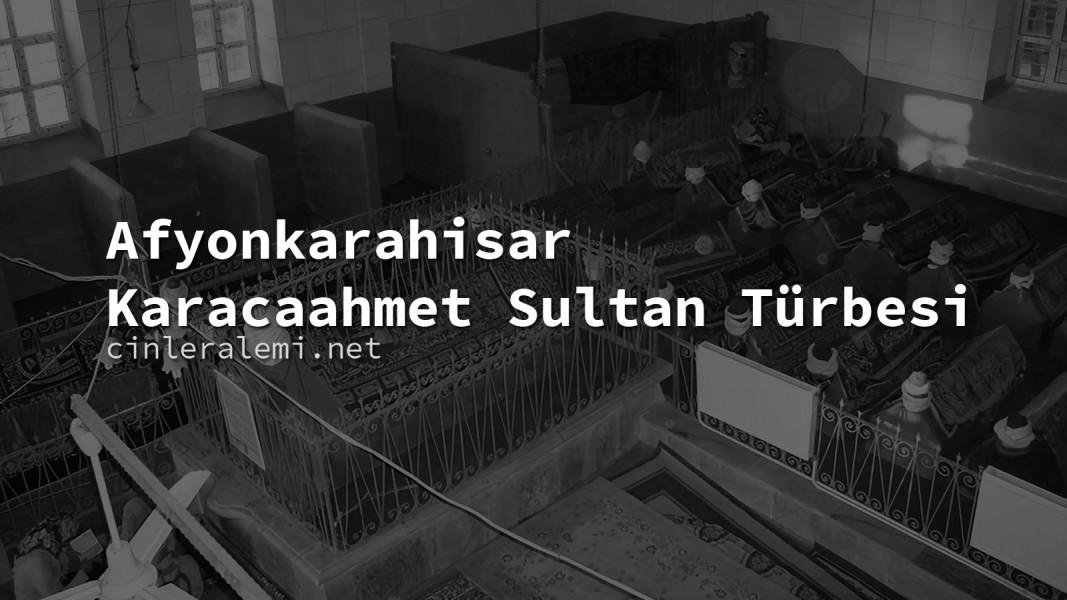 Afyonkarahisar Karacaahmet Sultan Türbesi
