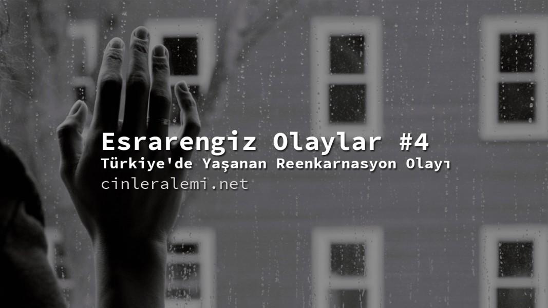 Esrarengiz Olaylar #4 – Türkiye'de Yaşanan Reenkarnasyon Olayı